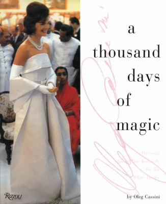 Cover image for A thousand days of magic : dressing Jackie Kennedy for the White House