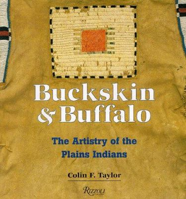Cover image for Buckskin & Buffalo : the artistry of the Plains Indians