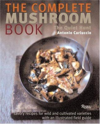Cover image for The complete mushroom book : the quiet hunt : savory recipes for wild and cultivated varieties
