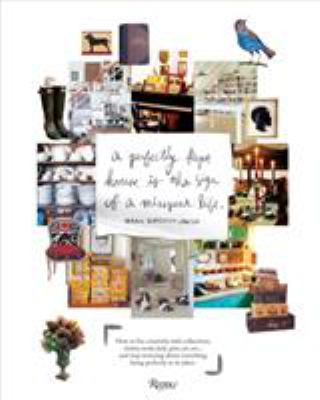 Cover image for A perfectly kept house is the sign of a misspent life : how to live creatively with collections, clutter, work, kids, pets, art, etc.-- and stop worrying about everything being perfectly in its place