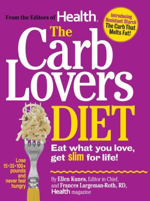 Cover image for The carb lovers diet : eat what you love, get slim for life!