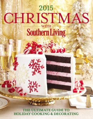 Cover image for Christmas with Southern Living 2015 : the ultimate guide to holiday cooking & decorating.