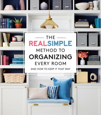 Cover image for The RealSimple method to organizing every room : and how to keep it that way