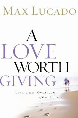 Cover image for A love worth giving : living in the overflow of God's love
