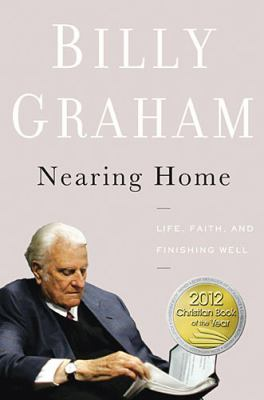 Cover image for Nearing home : life, faith, and finishing well