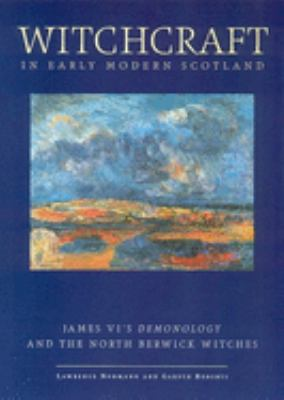 Cover image for Witchcraft in early modern Scotland : James VI's demonology and the North Berwick witches