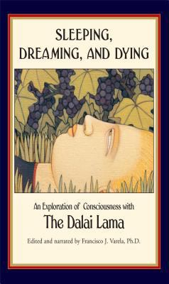Cover image for Sleeping, dreaming, and dying : an exploration of consciousness with the Dalai Lama ; foreword by H.H. the Fourteenth Dalai Lama ; narrated and edited by Francisco J. Varela ; with contributions by Jerome Engel, Jr. ... [and others] ; translations by B. Alan Wallace and Thupten Jinpa.