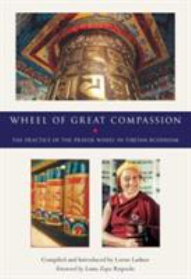 Cover image for The wheel of great compassion : the practice of the prayer wheel in Tibetan Buddhism