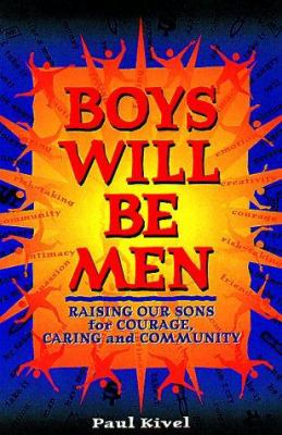 Cover image for Boys will be men : raising our sons for courage, caring and community