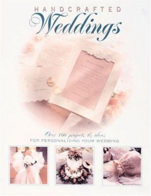 Cover image for Handcrafted weddings : over 100 projects & ideas for personalizing your wedding.