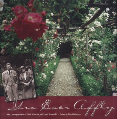 Cover image for Yrs. ever affly : the correspondence of Edith Wharton and Louis Bromfield