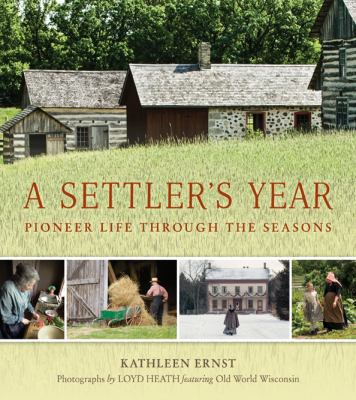 Cover image for A settler's year : pioneer life through the seasons
