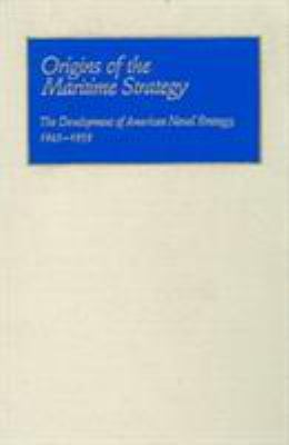 Cover image for Origins of the maritime strategy : the development of American naval strategy, 1945-1955