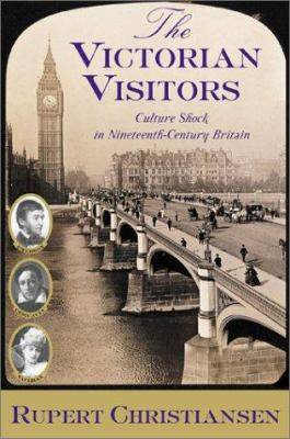 Cover image for The Victorian visitors : culture shock in nineteenth-century Britain