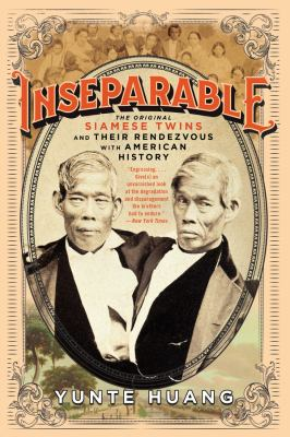Cover image for Inseparable : the original Siamese twins and their rendezvous with American history