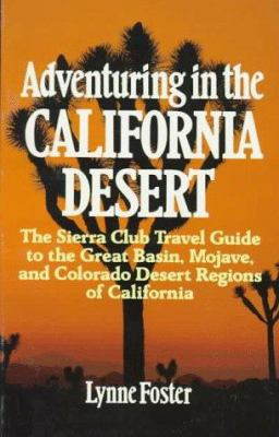Cover image for Adventuring in the California desert : the Sierra Club travel guide to the Great Basin, Mojave, and Colorado desert regions of California