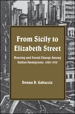 Cover image for From Sicily to Elizabeth Street : housing and social change among Italian immigrants, 1880-1930