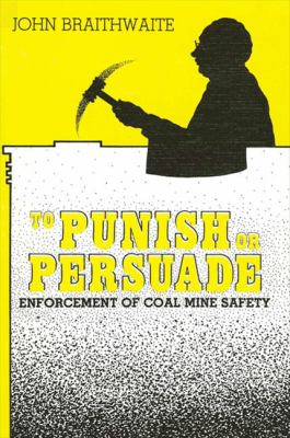Cover image for To punish or persuade : enforcement of coal mine safety