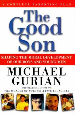Cover image for The good son : shaping the moral development of our boys and young men