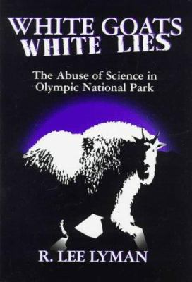 Cover image for White goats, white lies : the misuse of science in Olympic National Park