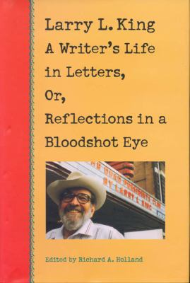 Cover image for Larry L. King : a writer's life in letters, or, reflections in a bloodshot eye