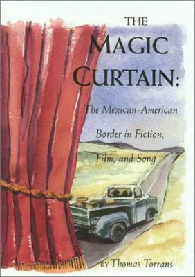 Cover image for The magic curtain: the Mexican-American border in fiction, film, and song