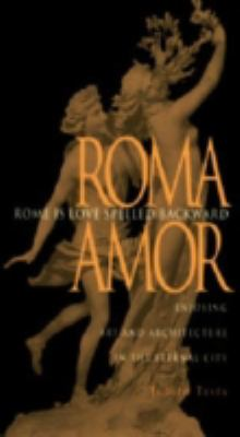 Cover image for Rome is love spelled backward (Roma Amor) : enjoying art and architecture in the eternal city