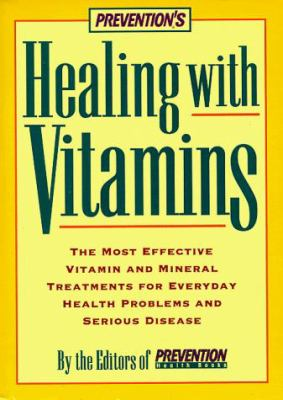 Cover image for Prevention's healing with vitamins : the most effective vitamin and mineral treatments for everyday health problems and serious disease-- from allergies and arthritis to water retention and wrinkles