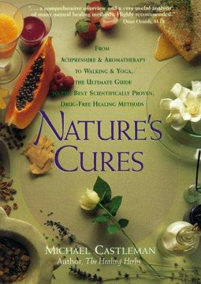 Cover image for Nature's cures : from acupressure & aromatherapy to walking and yoga : the ultimate guide to the best scientifically proven, drug-free healing methods