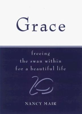 Cover image for Grace : freeing the swan within for a beautiful life