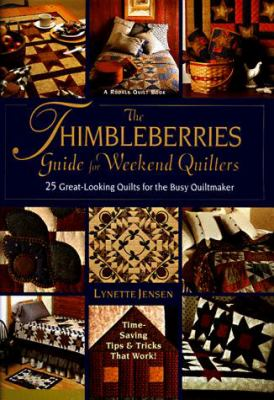 Cover image for The Thimbleberries guide for weekend quilters : 25 great-looking quilts for the busy quiltmaker
