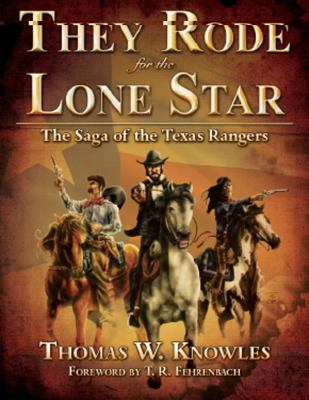 Cover image for They rode for the Lone Star : the saga of the Texas Rangers