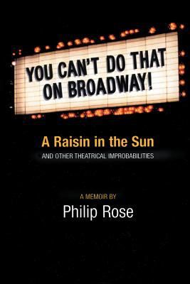 Cover image for You can't do that on Broadway! : A raisin in the sun and other theatrical improbabilities : a memoir