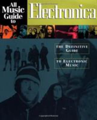 Cover image for All music guide to electronica : the definitive guide to electronic music