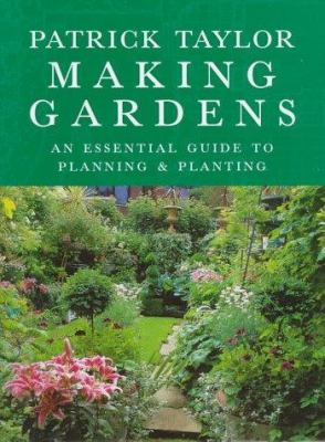 Cover image for Making gardens : Patrick Taylor's essential guide to planning and planting