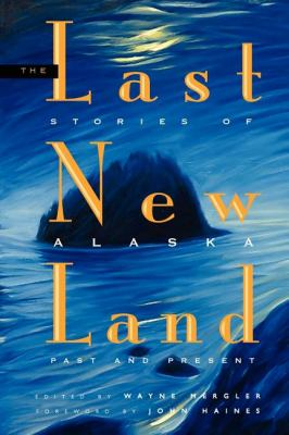 Cover image for The last new land : stories of Alaska past and present