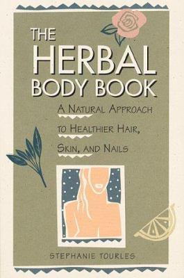 Cover image for The herbal body book : a natural approach to healthier hair, skin, and nails