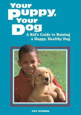 Cover image for Your puppy, your dog : a kid's guide to raising a happy, healthy dog