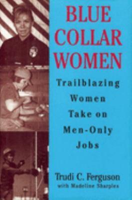 Cover image for Blue collar women : trailblzaing women take on men-only jobs