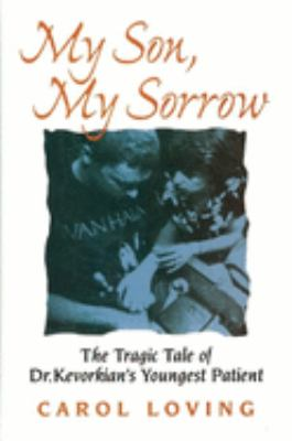 Cover image for My son, my sorrow : the tragic tale of Dr. Kevorkian's youngest patient