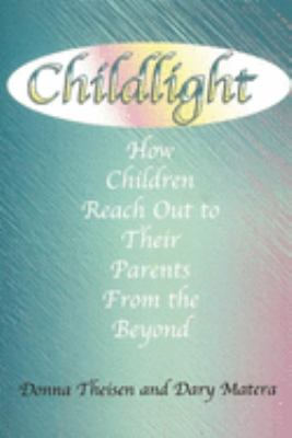 Cover image for Childlight : how children reach out to their parents from the beyond