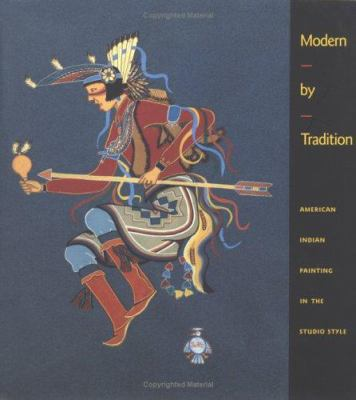 Cover image for Modern by tradition : American Indian painting in the studio style
