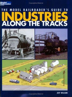 Cover image for The model railroader's guide to industries along the tracks