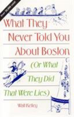 Cover image for What they never told you about Boston, or, What they did that were lies