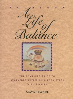 Cover image for Ayurveda : a life of balance : the complete guide to ayurvedic nutrition and body types with recipes