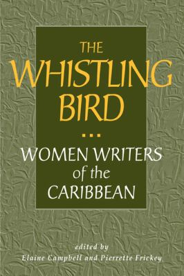 Cover image for The whistling bird : women writers of the Caribbean