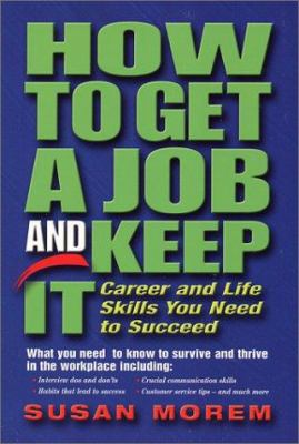 Cover image for How to get a job and keep it : career and life skills you need to succeed