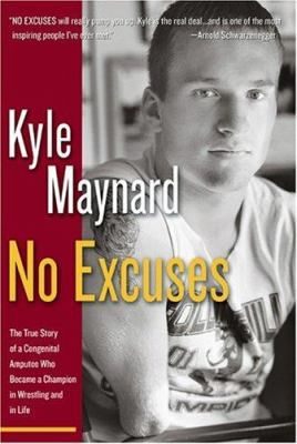 Cover image for No excuses : the true story of a congenital amputee who became a champion in wrestling and in life