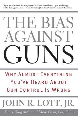 Cover image for The bias against guns : why almost everything you've heard about gun control is wrong