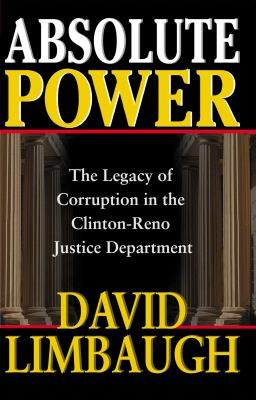 Cover image for Absolute power : the legacy of corruption in the Clinton-Reno justice department